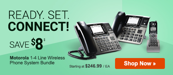 Ready. Set. Connect! Save on Motorola 1-4 Line Wireless Phone System Bundle, plus gear up with more tech solutions.